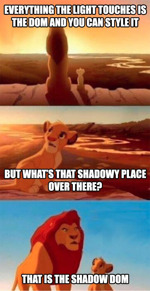 """Meme from The Lion King where Mufasa tells Simba about the elephant graveyard. Text is overlaid on the image parodying this movie scene by communicating """"everything the light touches can be styled, but not stuff in the land of shadow DOM.�"""